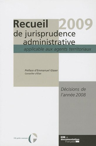 Recueil 2009 de jurisprudence administrative applicable aux agents territoriaux (French Edition): ...