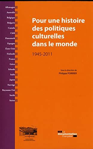 Pour une histoire des politiques culturelles dans le monde (1945-2011) (French Edition): Philippe ...