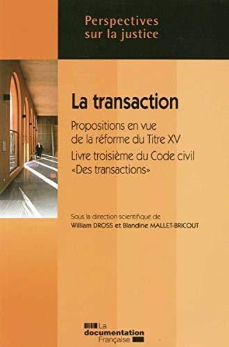 La transaction - Propositions en vue de la réforme du Titre XV - Livre troisième du ...