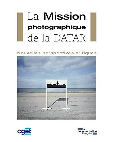 LA MISSION PHOTOGRAPHIQUE DE LA DATAR - NOUVELLES PERSPECTIVES CRITIQUES: CGET