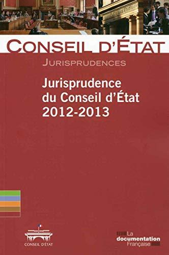 Jurisprudence du Conseil d'Etat 2012-2013: Conseil d'Etat