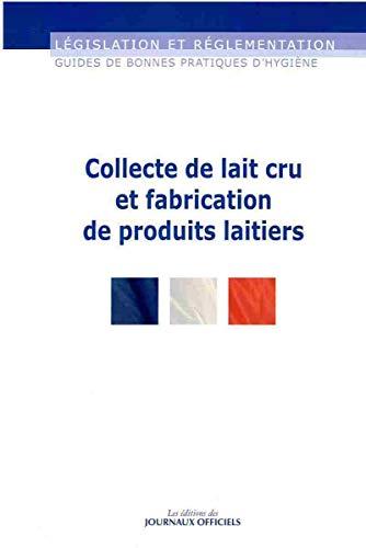 Collecte de lait cru et fabrication de produits laitiers ( Guides de bonnes pratiques d'hygi&...