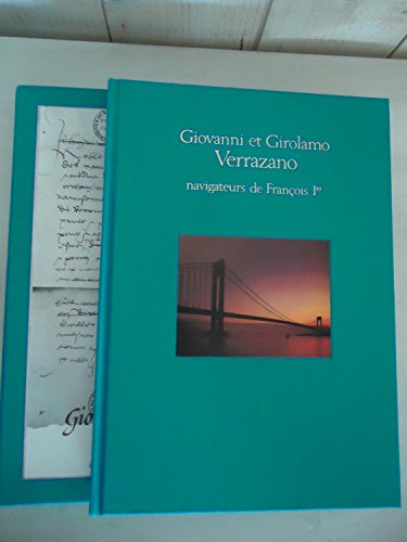 Giovanni et Girolamo Verrazano, navigateurs de Francois 1er: Dossiers de Voyages. Voyages et ...