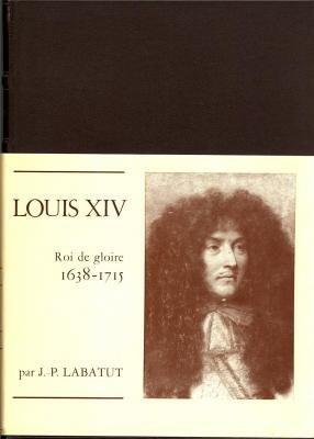 Louis XIV , Roi De Gloire: LABATUT Jean-Pierre
