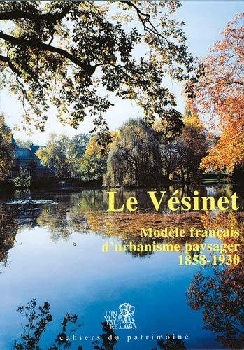 9782110810199: Le Vésinet : Modèle français d'urbanisme paysager, 1858-1930 (Cahiers du patrimoine)