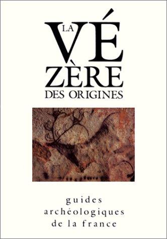 9782110811103: La Vézère des origines : Sites préhistoriques, grottes ornées et musées