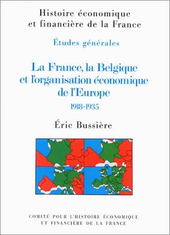 La France, la Belgique et l'organisation economique de l'Europe, 1918-1935 (Histoire ...
