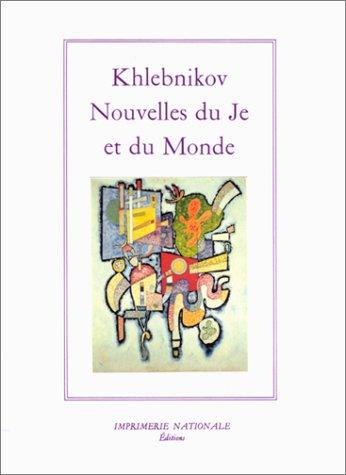 Nouvelles du je et du monde: Khlebnikov, Vélimir; Lanne, Jean-Claude