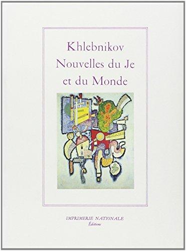 Nouvelles Du Je et Du Monde: Khlebnikov, Velimir