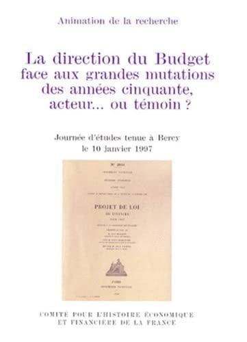 9782110898265: La direction du budget face aux grandes mutations des annees cinquante, acteur.. - journee d'études: JOURNÉE D'ÉTUDES TENUE À BERCY, LE 10 JANVIER ... économique et financière de la France)