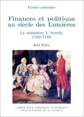 FINANCES ET POLITIQUE AU SIECLE DES LUMIERES. LE MINISTERE L'AVERDY, 1763-1768: FELIX J.