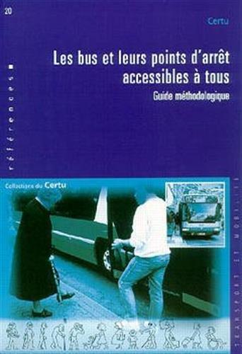 BUS ET LEURS POINTS D ARRETS ACCESSIBLES: CERTU