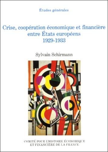 Crise cooperation economique et financiere entre etats européens 1929-1933: Shirmann, Syvain