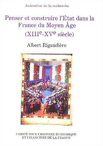 penser et construire l'etat dans la france du moyen age xiii-xv siecle: Albert Rigaudière