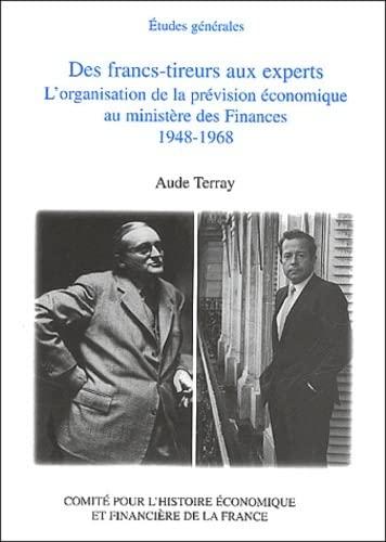 9782110933065: Des francs-tireurs aux experts : L'organisation de la pr�vision �conomique au minist�re des Finances 1948-1968