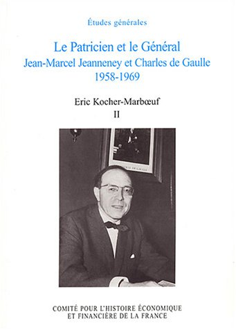 Le Patricien Et Le General Jean-marcel Jeanneney Et Charles De Gaulle 1958-1969: Eric Kocher ...