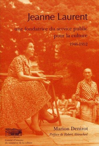 Jeanne Laurent : Une fondatrice du service public pour la culture (French Edition): Marion Denizot
