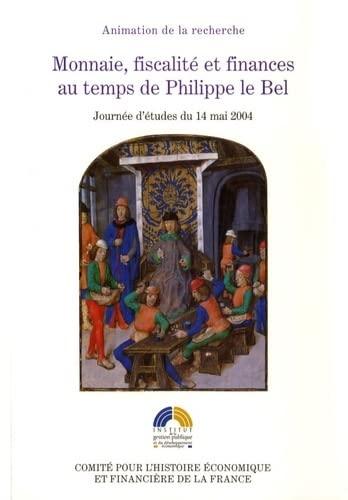 monnaie, fiscalité et finances au temps de Philippe le Bel: Jean Kerhervé