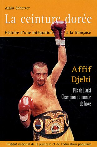 9782110956620: La ceinture dorée : Histoire d'une intégration à la française, Affif Djelti, fils de harki, champion du monde de boxe