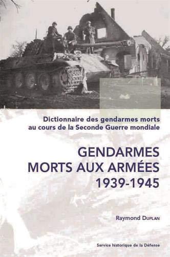 Dictionnaire des gendarmes morts au cours de la Seconde Guerre mondiale (1939-1945 ) : Tome I : ...