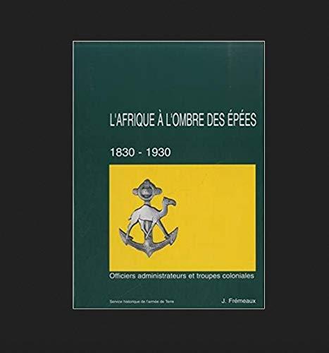 9782110980748: L'Afrique à l'ombre des épées (1830-1930) : Tome 2, Officiers administrateurs et troupes coloniales