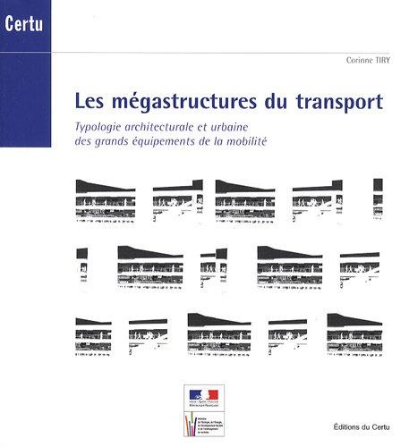 MEGASTRUCTURES DU TRANSPORT -LES-: TIRY CORINNE