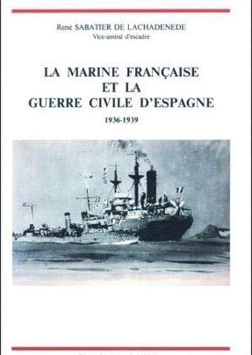 La Marine Française et la Guerre Civile d'Espagne, 1936-1939: SABATIER DE LACHADENEDE (...