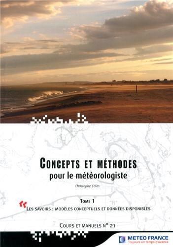9782111384729: Concepts et méthodes pour le météorologiste : Tome 1, Les savoirs : modèles conceptuels et données disponibles