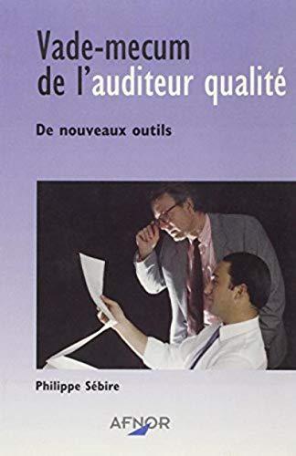 vade-mecum de l'auditeur qualite. de nouveaux outils: Philippe Sébire