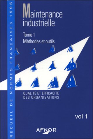 Maintenance industrielle, tome 1. Méthodes et outils - Qualité et efficacité ...