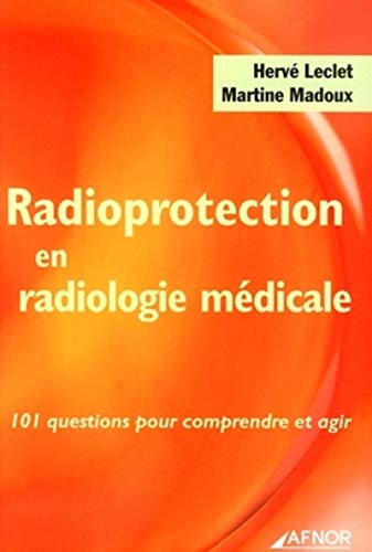 Radioprotection en radiologie médicale : 101 questions: Hervé Leclet; Martine