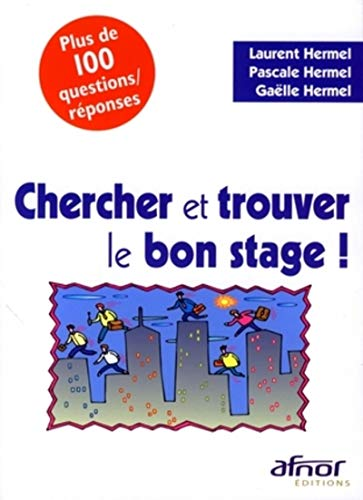 chercher et trouver le bon stage !: Laurent Hermel, Pascale Hermel