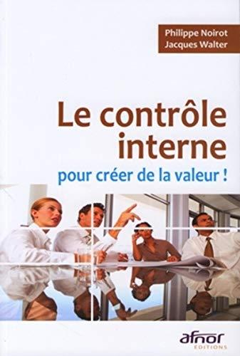 le contrôle interne pour créer de la valeur !: Jacques Walter, Philippe Noirot