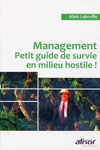 """""""management ; petit guide de survie en milieu hostile !"""": Alain Labruffe"""