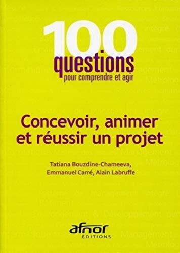 Concevoir, animer et réussir un projet: Alain Labruffe, Emmanuel Carr�, Tatiana Bouzdine, ...