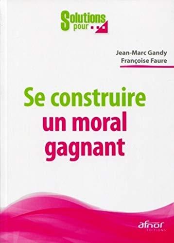 Se construire un moral gagnant (French Edition): Jean-Marc Gandy