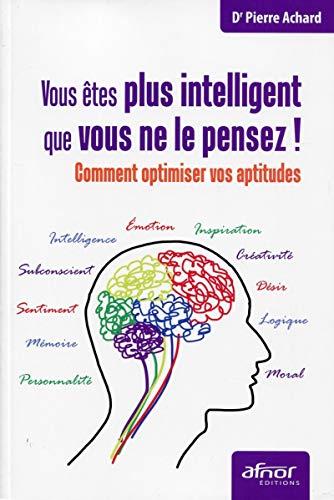 vous êtes plus intelligent que vous ne le pensez ! comment optimiser vos aptitudes: Pierre ...