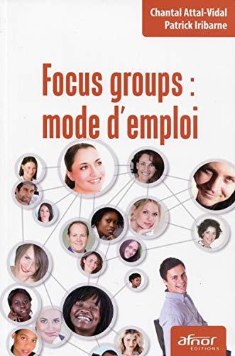 focus groups : mode d'emploi: Chantal Attal-Vidal, Patrick Iribarne