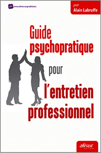 Guide psychopratique pour l'entretien professionnel: Alain Labruffe
