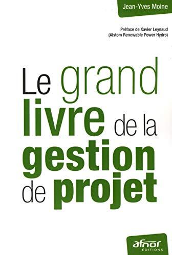 Le grand livre de la gestion de projet: Moine, Jean-Yves