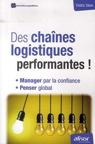 Des chaînes logistiques performantes ! : Manager par la confiance, penser global: Cédric ...