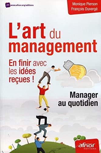 L'art du management : en finir avec les idées reçues ! : Manager au quotidien: ...