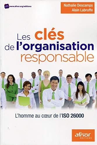 Les clés de l'organisation responsable: L'homme au: Alain Labruffe; Nathalie