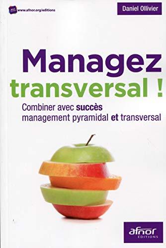 9782124654864: Managez transversal ! : Combiner avec succès management pyramidal et transversal