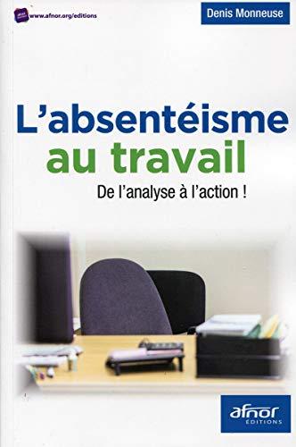 L'absentéisme au travail: De l'analyse à l'action: Denis Monneuse