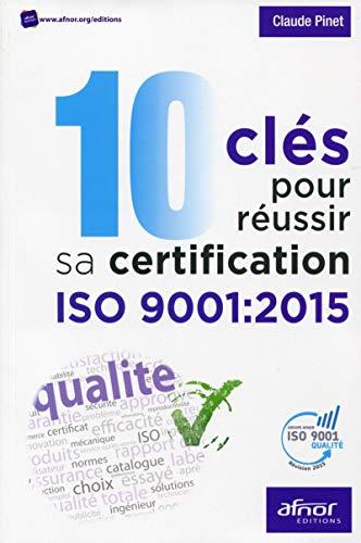 9782124655106: 10 cles pour réussir sa certification iso 9001:2015 (AFNOR)