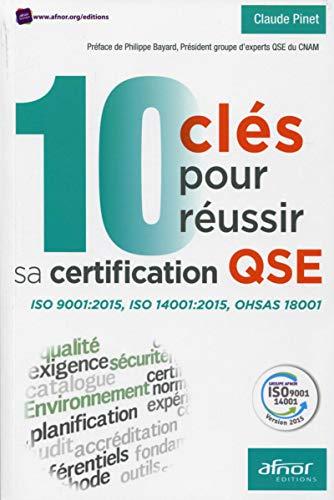 10 CLES POUR REUSSIR CERTIFICATION QSE: PINET CLAUDE