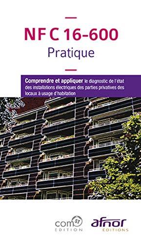 9782124656479: NF C 16-600 Pratique: Comprendre et appliquer le diagnostic de l'état des installations électriques des parties privatives des locaux à usage d'habitation