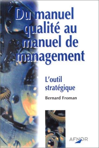 Du manuel qualité au manuel de management: Froman, Bernard