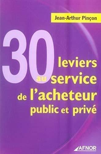 30 Leviers au service de l'acheteur public et prive (French Edition): Jean-Arthur Pinçon